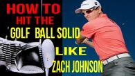 Zach Johnson - 2 steps to better ball striking